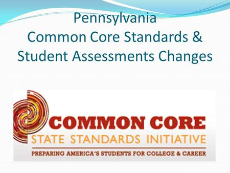 Pennsylvania Common Core Standards & Student Assessments Changes.