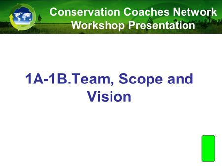1A-1B.Team, Scope and Vision Conservation Coaches Network Workshop Presentation.
