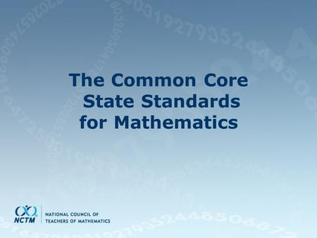 The Common Core State Standards for Mathematics. Common Core Development Initially 48 states and three territories signed on As of December 1, 2011, 45.