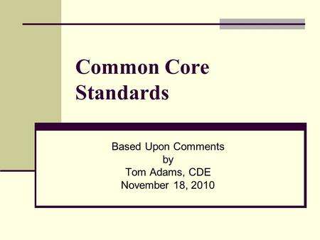 Common Core Standards Based Upon Comments by Tom Adams, CDE November 18, 2010.