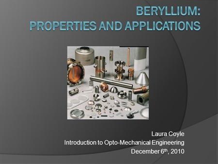 Laura Coyle Introduction to Opto-Mechanical Engineering December 6 th, 2010.