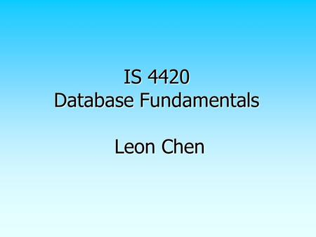 IS 4420 Database Fundamentals Leon Chen. 2 Agenda About yourself About yourself  Name  Major About the instructor About the instructor Syllabus Syllabus.
