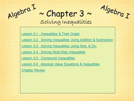 ~ Chapter 3 ~ Algebra I Algebra I Solving Inequalities