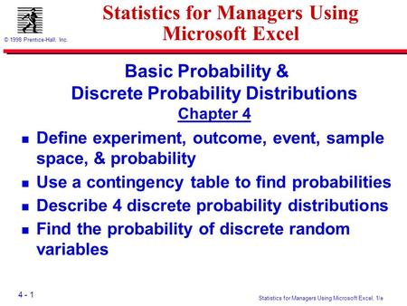 4 - 1 © 1998 Prentice-Hall, Inc. Statistics for Managers Using Microsoft Excel, 1/e Statistics for Managers Using Microsoft Excel Basic Probability & Discrete.