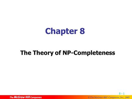 © The McGraw-Hill Companies, Inc., 2005 8 - 1 Chapter 8 The Theory of NP-Completeness.