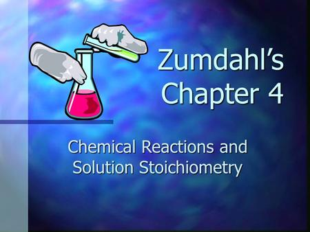 Chemical Reactions and Solution Stoichiometry