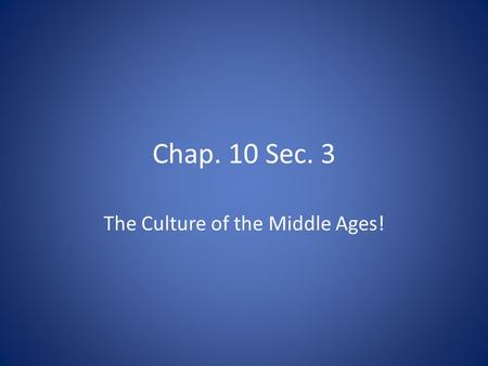 Chap. 10 Sec. 3 The Culture of the Middle Ages!. Terms and names to know! Theology Scholasticism Vernacular Aristotle Saint Thomas Aquinas.