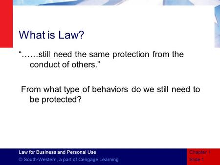 "Chapter 1 4/15/2017 What is Law? ""……still need the same protection from the conduct of others."" From what type of behaviors do we still need to be protected?"