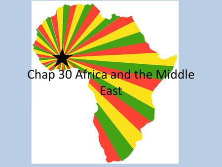 Chap 30 Africa and the Middle East. Africa African Independence – 1950's-1960's- France and Great Britain 1957- Kwame Nkrumah- Gold Coast- Ghana – Nigeria,