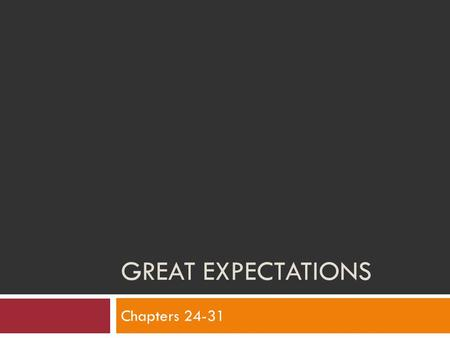 Great Expectations Chapters 24-31.