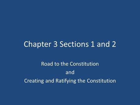 Road to the Constitution and Creating and Ratifying the Constitution