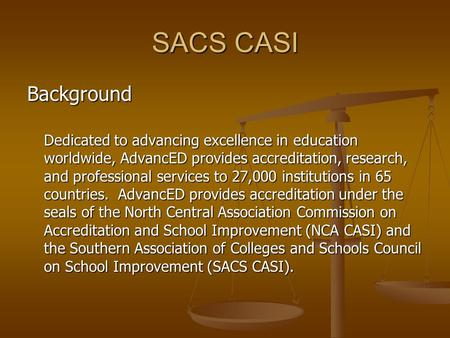 SACS CASI Background Dedicated to advancing excellence in education worldwide, AdvancED provides accreditation, research, and professional services to.