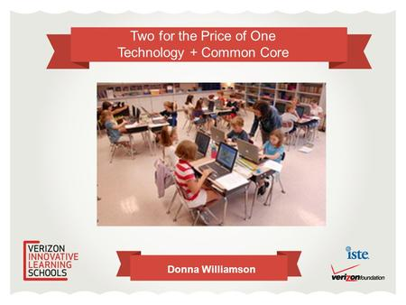Two for the Price of One Technology + Common Core Donna Williamson.