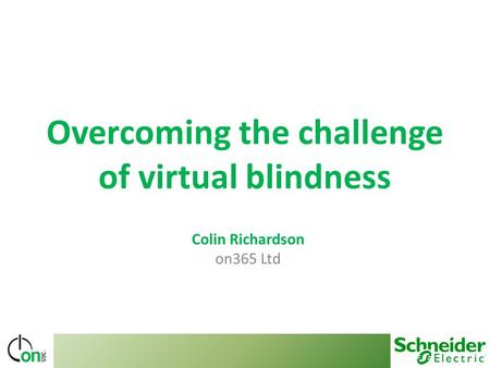 Overcoming the challenge of virtual blindness Colin Richardson on365 Ltd.