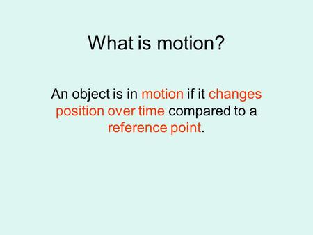 What is motion? An object is in motion if it changes position over time compared to a reference point.