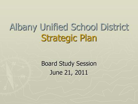 Albany Unified School District Strategic Plan Board Study Session June 21, 2011.