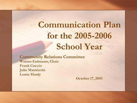 Communication Plan for the 2005-2006 School Year Community Relations Committee Warren Erdmann, Chair Frank Cuccio Julie Mastricola Lorrie Hardy October.