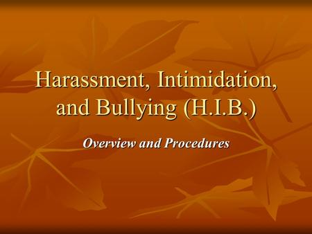 Harassment, Intimidation, and Bullying (H.I.B.) Overview and Procedures.