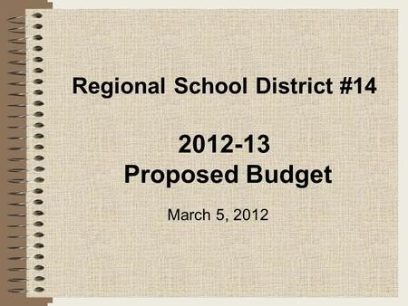 Regional School District #14 2012-13 Proposed Budget 1 March 5, 2012.
