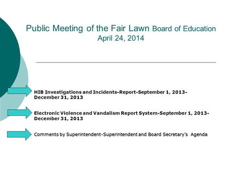 Public Meeting of the Fair Lawn Board of Education April 24, 2014 HIB Investigations and Incidents-Report-September 1, 2013- December 31, 2013 Electronic.