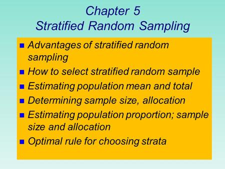 Chapter 5 Stratified Random Sampling n Advantages of stratified random sampling n How to select stratified random sample n Estimating population mean and.