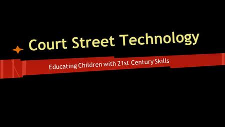 Court Street Technology Educating Children with 21st Century Skills Lancaster Board of Education Presentation Monday, February 9, 2015.