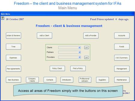 Freedom – the client and business management system for IFAs Main Menu Access all areas of Freedom simply with the buttons on this screen.