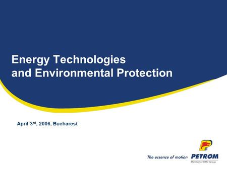 Energy Technologies and Environmental Protection April 3 rd, 2006, Bucharest.