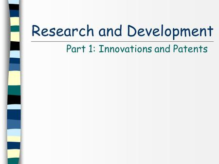 Research and Development Part 1: Innovations and Patents.
