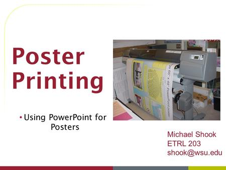 Poster Printing Using PowerPoint for Posters Michael Shook ETRL 203