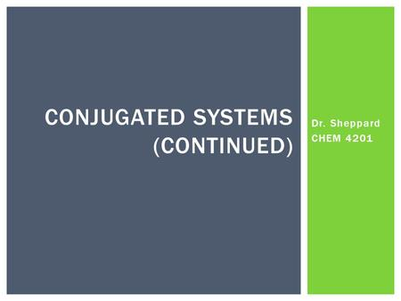 Dr. Sheppard CHEM 4201 CONJUGATED SYSTEMS (CONTINUED)