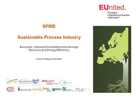 SPIRE Sustainable Process Industry European Industrial Competitiveness through Resource and Energy Efficiency Lionel Platteuw EUnited.
