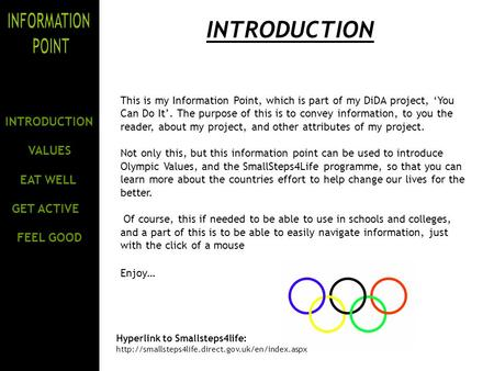 INTRODUCTION VALUES EAT WELL GET ACTIVE FEEL GOOD INTRODUCTION This is my Information Point, which is part of my DiDA project, 'You Can Do It'. The purpose.