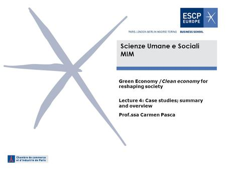 Scienze Umane e Sociali MIM Green Economy /Clean economy for reshaping society Lecture 4: Case studies; summary and overview Prof.ssa Carmen Pasca.