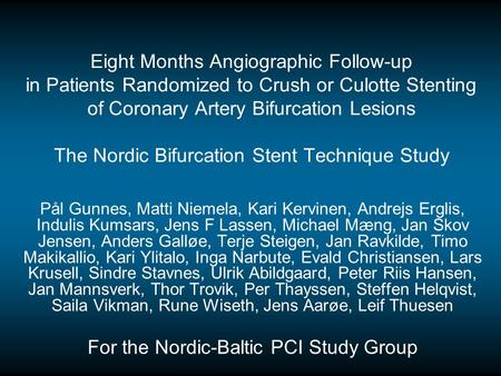 Eight Months Angiographic Follow-up in Patients Randomized to Crush or Culotte Stenting of Coronary Artery Bifurcation Lesions The Nordic Bifurcation Stent.