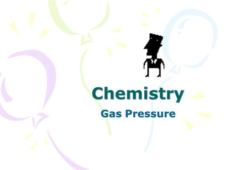 Chemistry Gas Pressure. Crush the Can Demo: What Crushed the Can? A pop can containing a small amount of water is heated until the water boils. The can.