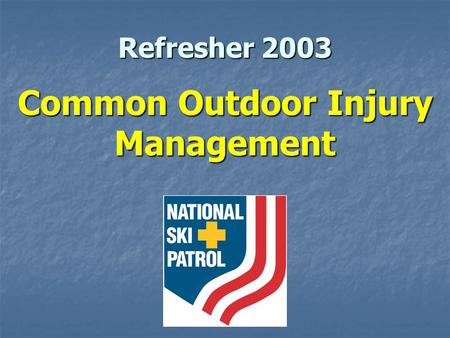 Refresher 2003 Common Outdoor Injury Management. Instructors This PowerPoint was developed to be used as an instructor- aid for the 2003 OEC Fall Refresher.