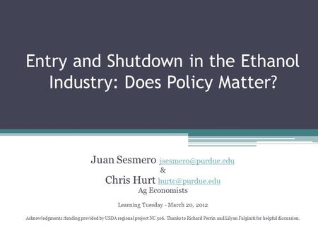 Entry and Shutdown in the Ethanol Industry: Does Policy Matter? Juan Sesmero  & Chris Hurt
