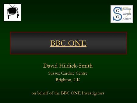 BBC ONE David Hildick-Smith Sussex Cardiac Centre Brighton, UK on behalf of the BBC ONE Investigators.