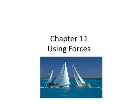 Chapter 11 Using Forces.