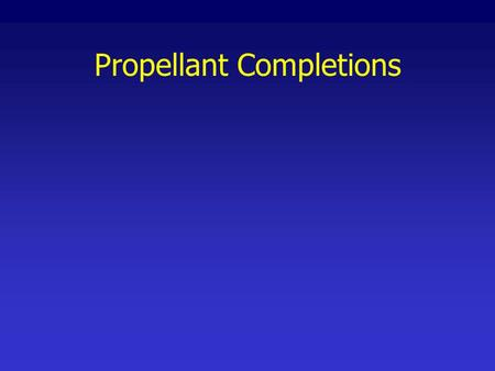 Propellant Completions