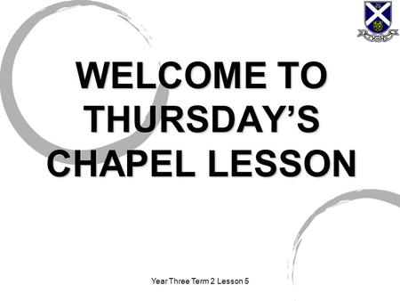 Year Three Term 2 Lesson 5 WELCOME TO THURSDAY'S CHAPEL LESSON.