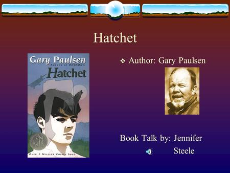 Hatchet  Author: Gary Paulsen Book Talk by: Jennifer Steele.