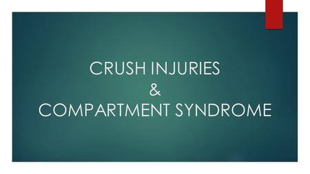 CRUSH INJURIES & COMPARTMENT SYNDROME. CRUSH INJURIES – Are a particular type of blunt trauma that applies force which stretches tissues beyond their.