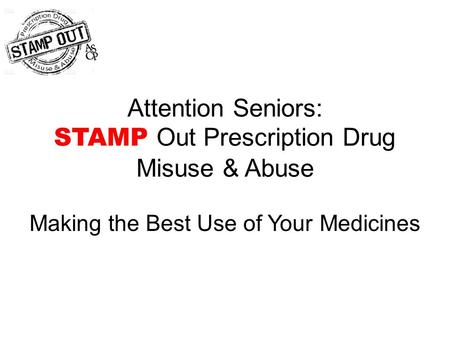 Attention Seniors: STAMP Out Prescription Drug Misuse & Abuse
