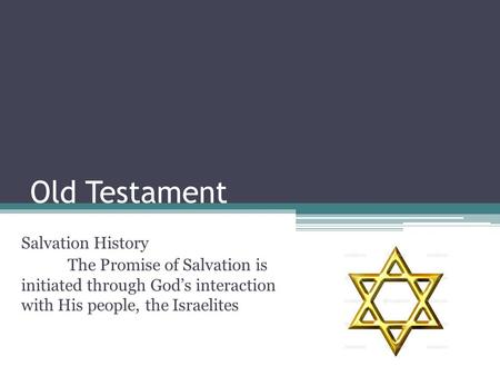 Old Testament Salvation History The Promise of Salvation is initiated through God's interaction with His people, the Israelites.