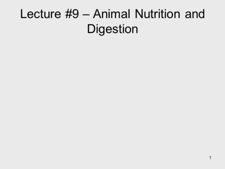 1 Lecture #9 – Animal Nutrition and Digestion. 2 Key Concepts: Animals are heterotrophic! Nutritional needs – what animals get from food Food processing.