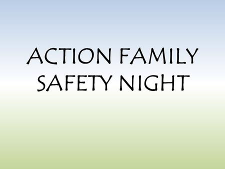 ACTION FAMILY SAFETY NIGHT. Your BRAIN are your best weapons! Information and.