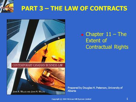Copyright © 2004 McGraw-Hill Ryerson Limited 1 PART 3 – THE LAW OF CONTRACTS  Chapter 11 – The Extent of Contractual Rights Prepared by Douglas H. Peterson,