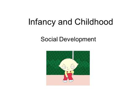 Infancy and Childhood Social Development. Maturation Maturation is the physical development of a person. First you roll over, then crawl, then walk, then.